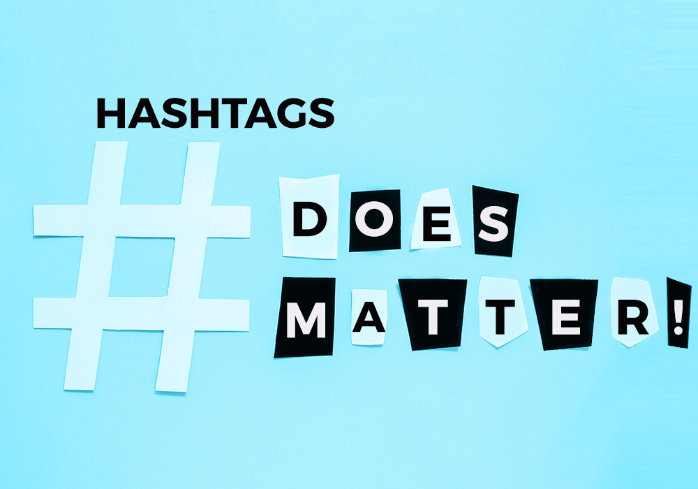 WANT IT OR NOT, #HASHTAGS MATTER!