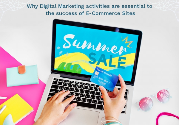 Why Digital Marketing activities are essential to the success of E-Commerce Sites