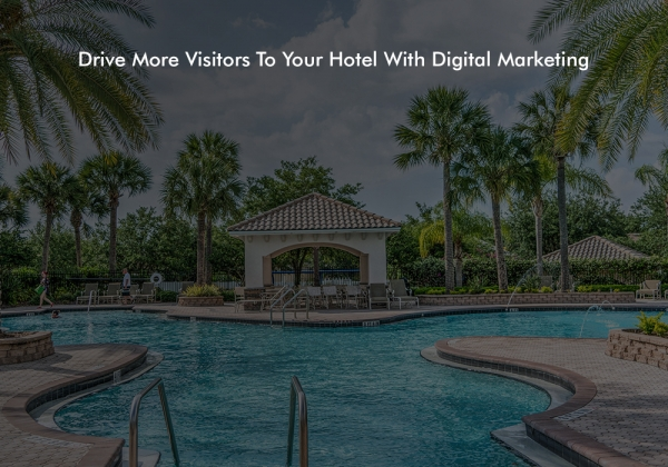 How To Drive More Visitors To Your Hotel With Digital Marketing