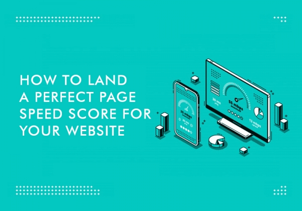 How To Land A Perfect Page Speed Score For Your Website