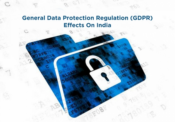 General Data Protection Regulation (GDPR): How will EU data privacy law affect Indian companies & individuals?