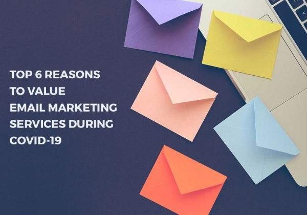 Top 6 Reasons To Value Email Marketing Services During Covid-19